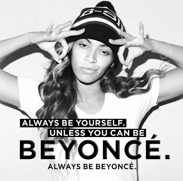 Always-be-yourself-unless-you-can-be-beyonce-always-be-beyonce